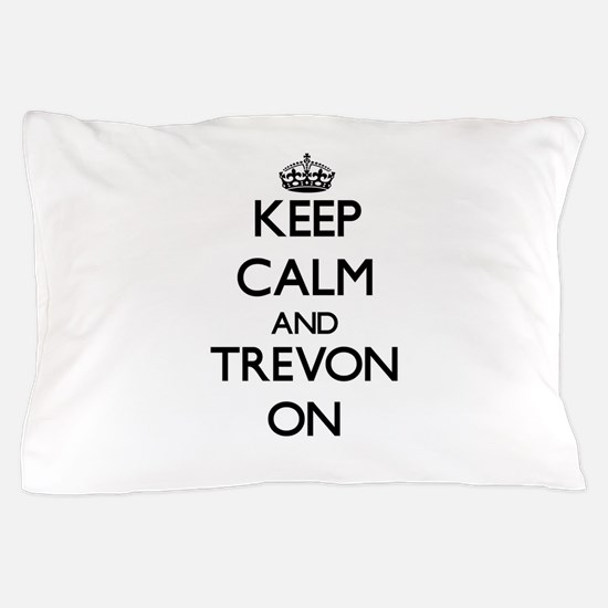 Keep Calm and Trevon ON Pillow Case