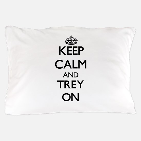 Keep Calm and Trey ON Pillow Case