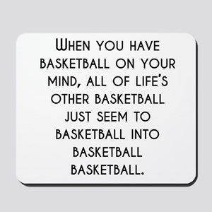 When You Have Basketball On Your Mind Mousepad