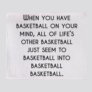 When You Have Basketball On Your Mind Throw Blanke