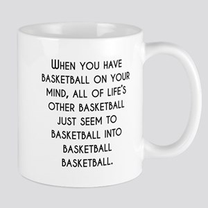When You Have Basketball On Your Mind Mugs
