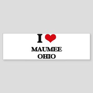 I love Maumee Ohio Bumper Sticker
