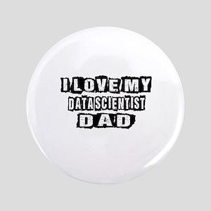 """I Love My Data scientist Dad 3.5"""" Button"""