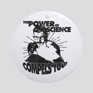 The Power Science Compels You! - Ornament (round)