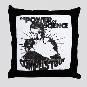 The Power Science Compels You! - Gray Throw Pillow