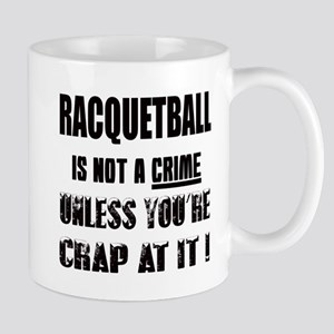 Racquetball is not a crime Unles 11 oz Ceramic Mug