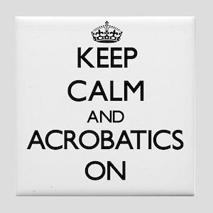 Keep Calm and Acrobatics ON Tile Coaster