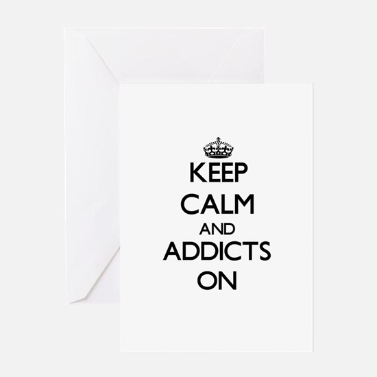 Keep Calm and Addicts ON Greeting Cards