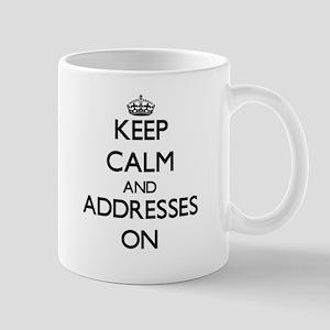 Keep Calm and Addresses ON Mugs