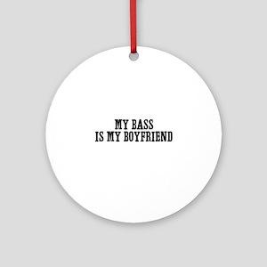 my bass is my boyfriend Ornament (Round)