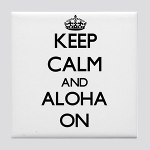 Keep Calm and Aloha ON Tile Coaster
