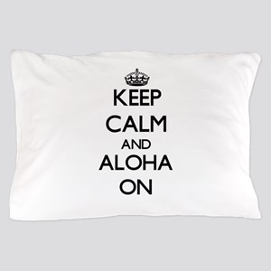 Keep Calm and Aloha ON Pillow Case