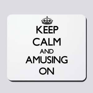 Keep Calm and Amusing ON Mousepad