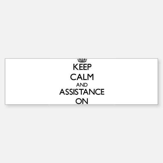 Keep Calm and Assistance ON Bumper Bumper Bumper Sticker