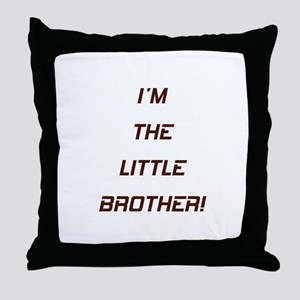 I'M THE LITTLE BROTHER! Throw Pillow