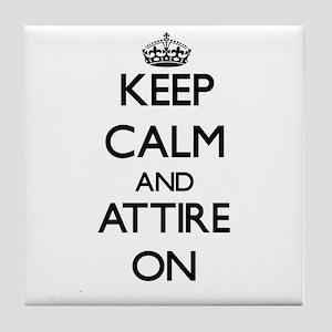 Keep Calm and Attire ON Tile Coaster