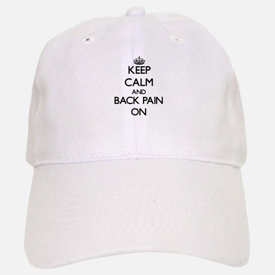 Keep Calm and Back Pain ON Baseball Baseball Cap