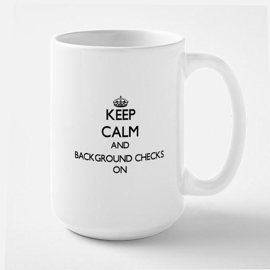 Keep Calm and Background Checks ON Mugs