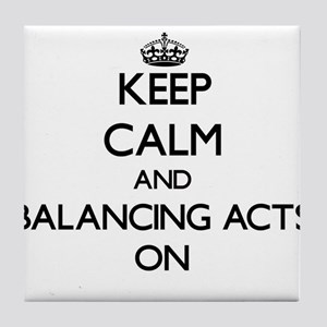 Keep Calm and Balancing Acts ON Tile Coaster