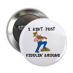 I Ain't Just Fiddlin' Around Button