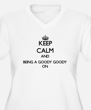 Keep Calm and Being A Goody Good Plus Size T-Shirt