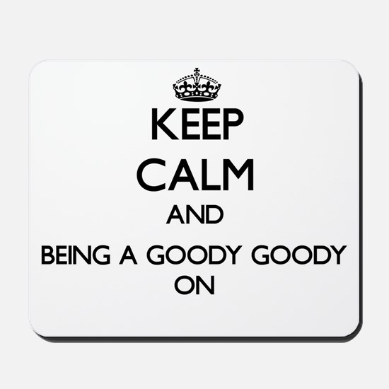 Keep Calm and Being A Goody Goody ON Mousepad