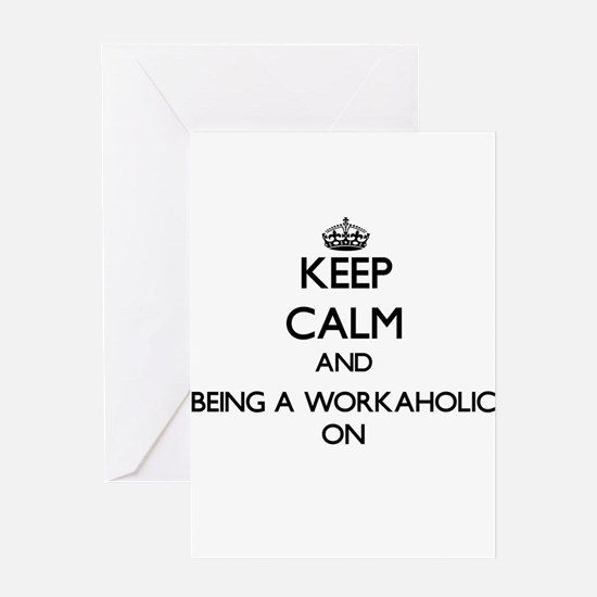 Keep Calm and Being A Workaholic ON Greeting Cards