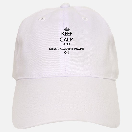 Keep Calm and Being Accident Prone ON Baseball Baseball Cap