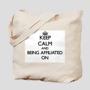 Keep Calm and Being Affiliated ON Tote Bag
