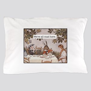 Alice We Are All Mad Here Pillow Case
