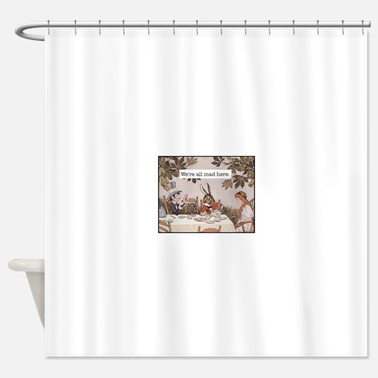 Alice We Are All Mad Here Shower Curtain