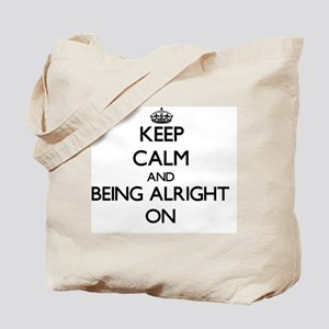 Keep Calm and Being Alright ON Tote Bag