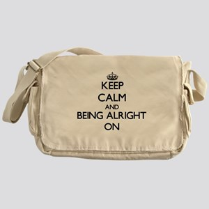 Keep Calm and Being Alright ON Messenger Bag