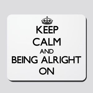 Keep Calm and Being Alright ON Mousepad