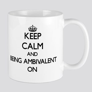 Keep Calm and Being Ambivalent ON Mugs