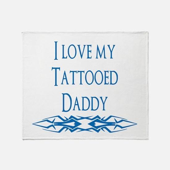 I Love My Tattooed Daddy Throw Blanket