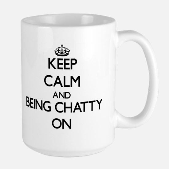 Keep Calm and Being Chatty ON Mugs