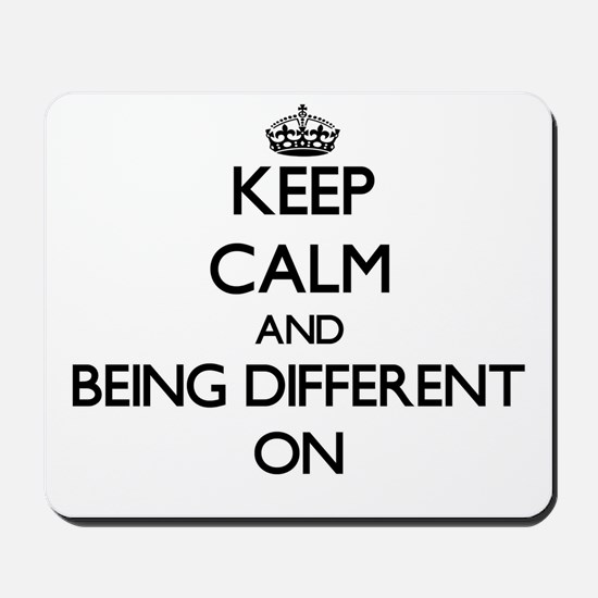 Keep Calm and Being Different ON Mousepad
