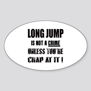 Long Jump is not a crime Unless you Sticker (Oval)