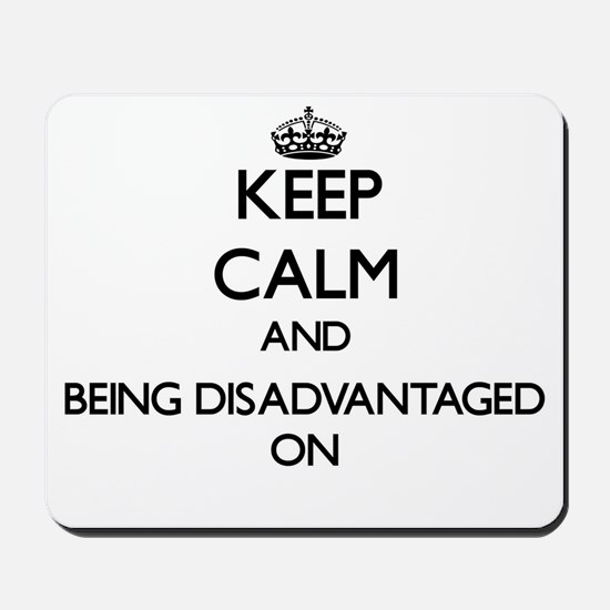 Keep Calm and Being Disadvantaged ON Mousepad