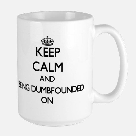 Keep Calm and Being Dumbfounded ON Mugs