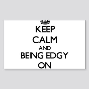 Keep Calm and BEING EDGY ON Sticker