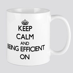 Keep Calm and BEING EFFICIENT ON Mug