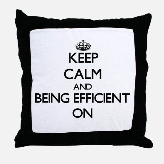 Keep Calm and BEING EFFICIENT ON Throw Pillow