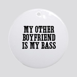 my other boyfriend is my bass Ornament (Round)