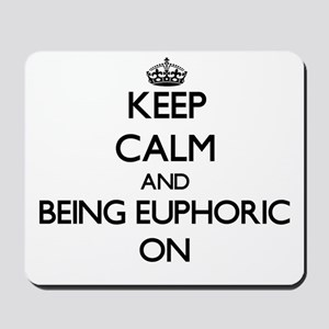 Keep Calm and BEING EUPHORIC ON Mousepad