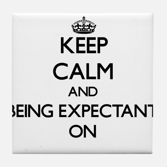Keep Calm and BEING EXPECTANT ON Tile Coaster