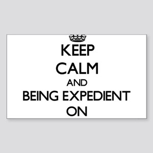Keep Calm and BEING EXPEDIENT ON Sticker