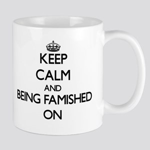 Keep Calm and Being Famished ON Mugs