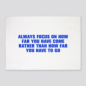Always focus on how far you have come rather than